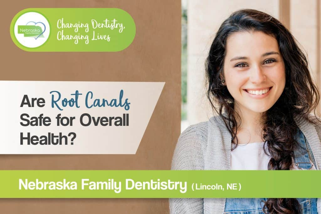 are root canals safe for overall health Lincoln NE